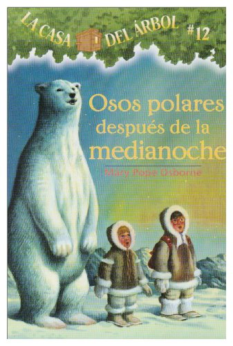 La casa del árbol # 12 Osos polares después de la medianoche / Polar Bears Past Bedtime (Spanish Edition) (La Casa Del Arbol / Magic Tree House)