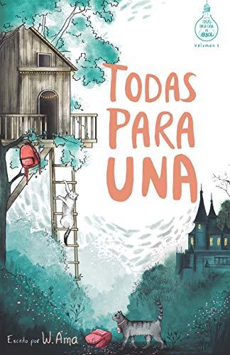 Todas para una (Serie Ideas en la casa del arbol Volumen 1) Novela infantil-juvenil Lectura de 8-9 a 11-12 anos Literatura Ficcion Libros para ninas y ninos (Spanish Edition)