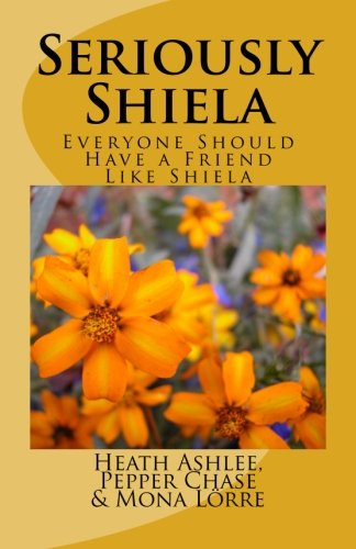 Seriously Shiela: Everyone Should Have a Friend Like Shiela