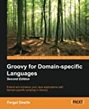 Groovy for Domain-specific Languages - Second Edition: Extend and enhance your Java applications with domain-specific scripting in Groovy