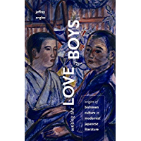 Writing the Love of Boys: Origins of Bishonen Culture in Modernist Japanese Literature (English Edition)