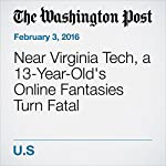 Near Virginia Tech, a 13-Year-Old's Online Fantasies Turn Fatal | Petula Dvorak