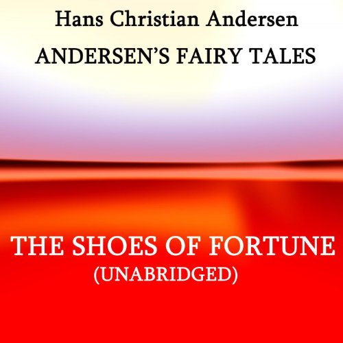 Andersen's Fairy Tales, The Shoes of Fortune, Unabridged Story, by Hans Christian Andersen -