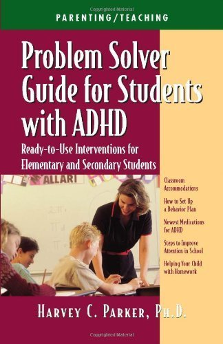 Problem Solver Guide for Students with ADHD: Ready-to-Use Interventions for Elementary and Secondary Students by Harvey C. Parker PhD (2001-04-01)