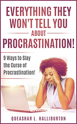 EVERYTHING THEY WON'T TELL YOU ABOUT PROCRASTINATION!: 9 Keys to Slay the Curse of Procrastination! by [Halliburton, Queashar]