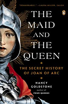 The Maid and the Queen: The Secret History of Joan of Arc by [Goldstone, Nancy]
