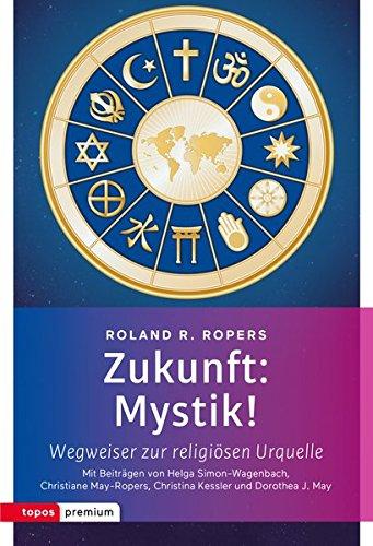 Zukunft: Mystik!: Wegweiser zur religiösen Urquelle (topos premium)