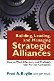 Building, Leading, and Managing Strategic Alliances, Fred A. Kuglin and Jeff Hook, 0814474713