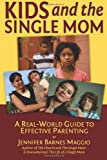 Kids and the Single Mom: A Real-Word Guide to Effective Parenting