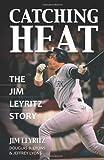 Catching Heat, Jim Leyritz and Douglas Lyons, 0757315666