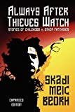 Always After Thieves Watch (Expanded Edition): Stories of Childhood and Other Fantasies