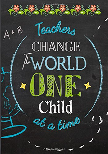 Teacher Change the World One Child at a Time: Teacher Appreciation Gift Notebook: Teacher End of the School Year Gifts, Thank You Gift for Teachers PDF