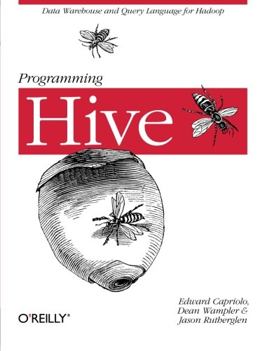 Programming Hive: Data Warehouse and Query Language for Hadoop by O'Reilly Media