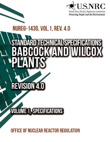 Standard Technical Specifications: Babcock and Wilcox Plants Revision 4.0 Volume 1, Specifications