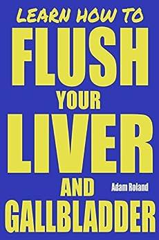 Flush Your Liver and Gallbladder