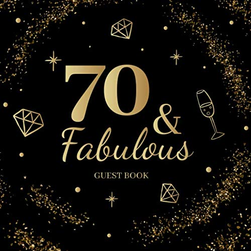 70 & Fabulous Guestbook: Seventieth Birthday Celebration Message Log Keepsake Milestone Memory Logbook For Visitors Family Friends To Write In Comments Advice And Best Wishes 70th bday born 1949 (Best Friendship Day Greetings)