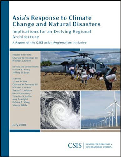 Asia's Response to Climate Change and Natural Disasters: Implications for an Evolving Regional Architecture (CSIS Reports)