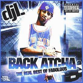 - DJ L presents Back Atcha - The REAL Best of Fabolous MegaMixxx [Mixtape]