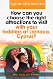 Larnaca, Cyprus - How to choose the right attractions for toddlers? (Traveling with toddlers Book 3)