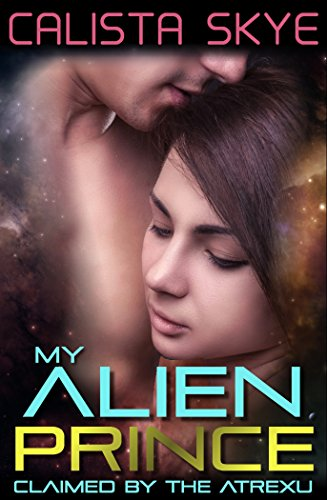 My Alien Prince: Claimed by the Atrexu (SciFi BBW Alien Romance) (Sexy Female Marine)