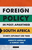 Foreign Policy in Post-Apartheid South Africa: Security, Diplomacy and Trade (International Library of African Studies)
