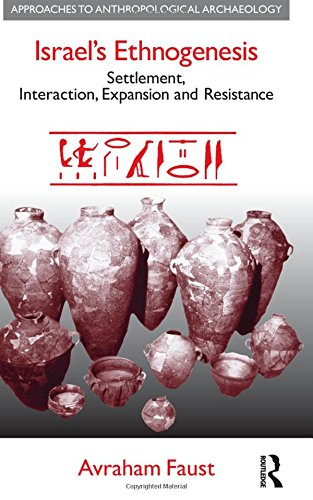 Israel's Ethnogenesis: Settlement, Interaction, Expansion, and Resistance (Approaches to Anthropological Archaeology)