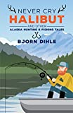 img - for Never Cry Halibut: and Other Alaska Hunting and Fishing Tales book / textbook / text book