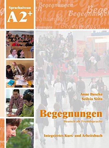 Begegnungen Deutsch Als Fremdsprache A2+  Integriertes Kurs  Und Arbeitsbuch