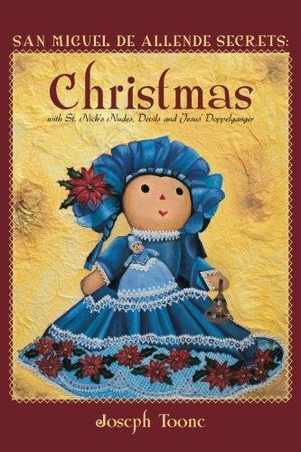 San Miguel de Allende Secrets: Christmas with St. Nick's Nudes, Devils and Jesus' Doppelganger (Volume 4)