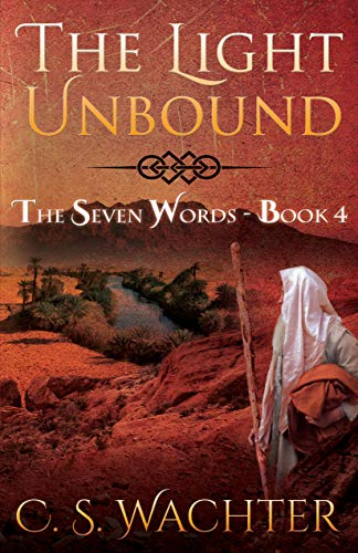 The Light Unbound (The Seven Words Book 4) by [Wachter, C. S.]