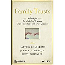 Family Trusts: A Guide for Beneficiaries, Trustees, Trust Protectors, and Trust Creators