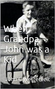 When Grandpa John was a Kid by [Westervelt, John C]