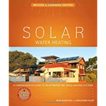 Solar Water Heating-Revised and Expanded: A Comprehensive Guide to Solar Water and Space Heating Systems