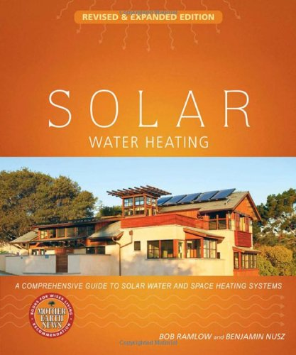Solar Water Heating--Revised & Expanded Edition: A Comprehensive Guide to Solar Water and Space Heating Systems (Mother Earth News Wiser Living Series)