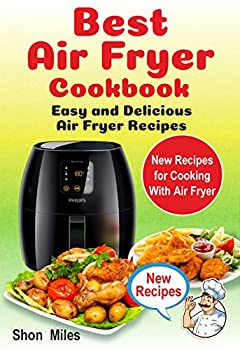 Best Air Fryer Cookbook: Easy & Delicious  Air Fryer Recipes (recipe book, air fryers, recipes for air fryer, power air fryer oven, complete air fryer cookbook, air fryer bible)
