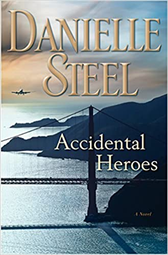 Accidental Heroes A Novel Danielle Steel 9781101884096