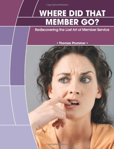 Where Did That Member Go? Rediscovering the Lost Art of Member Service pdf