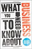 What You Need to Know about Business, Roger Trapp and George Buckley, 0857081152