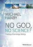 No God, No Science: Theology, Cosmology, Biology (Illuminations: Theory & Religion)