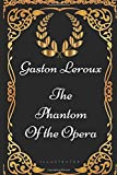 Image of The Phantom of the Opera: By Gaston Leroux - Illustrated