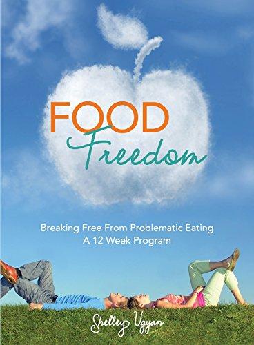 Food Freedom: Breaking Free From Problematic Eating - A Twelve Week Program