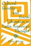 Cultural Identity and Social Liberation in Latin American Thought, Schutte, Ofelia, 0791413187