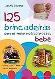 capa de 125 Brincadeiras Para Estimular o Cérebro do seu Bebê