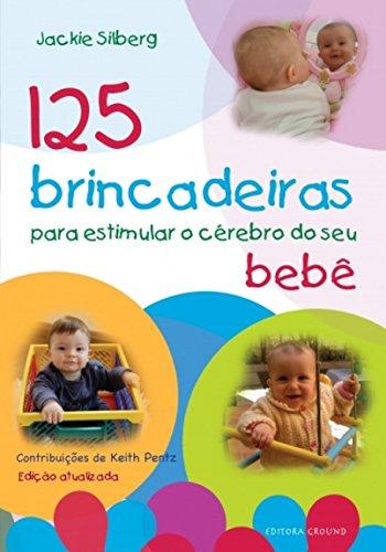 125 Brincadeiras Para Estimular o Cérebro do seu Bebê