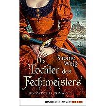 Die Tochter des Fechtmeisters: Historischer Roman (German Edition)