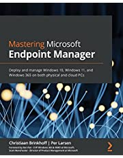 Mastering Microsoft Endpoint Manager: Deploy and manage Windows 10, Windows 11, and Windows 365 on both physical and cloud PCs