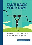 In Take Back Your Day! A Guide to Productivity at Work and at Home, Adriana Girdler, CET, PMP shows how a few simple habits can help you regain the precious time and money you're currently losing every day. This pocket book will teach you:•Effective ...
