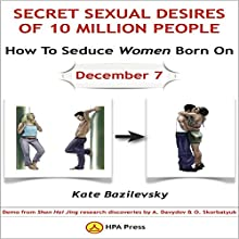 How to Seduce Women Born on December 7 or Secret Sexual Desires of 10 Million People: Demo from Shan Hai Jing Research Discoveries by A. Davydov & O. Skorbatyuk Audiobook by Kate Bazilevsky Narrated by Pavi Proczko