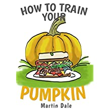 How to Train Your Pumpkin (A cute Halloween picture book for kids 3-7)