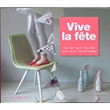 Vive la fête: doe-het-zelf styling voor alle (feest)dagen: doe het zelf styling voor (bijna) alle feestdagen
